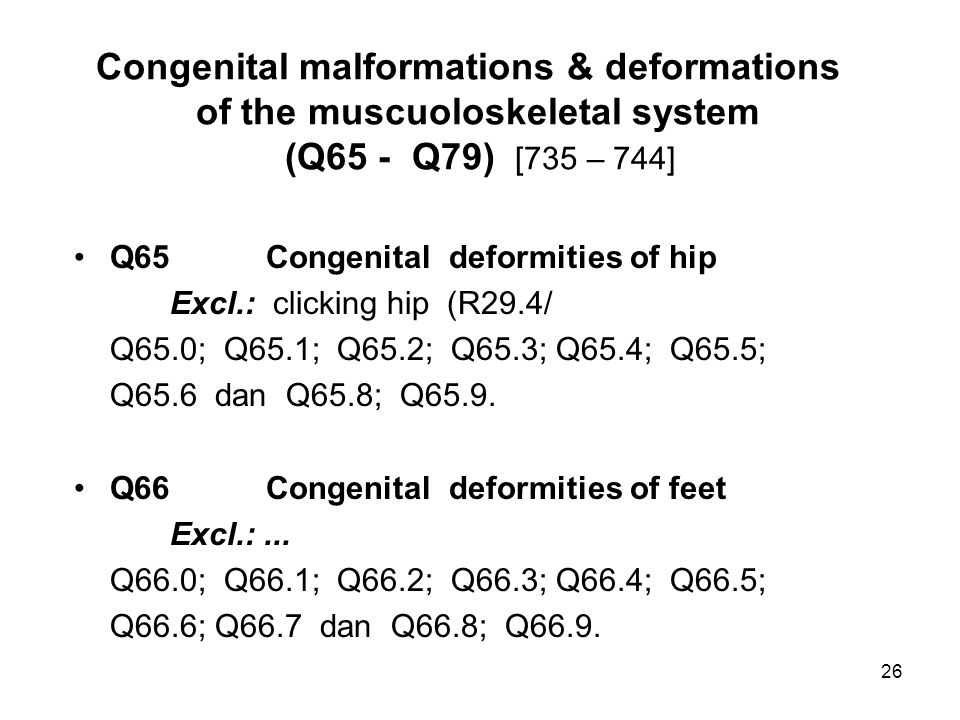 Congenital malformations & deformations of the muscuoloskeletal system (Q65 - Q79) [735 – 744]